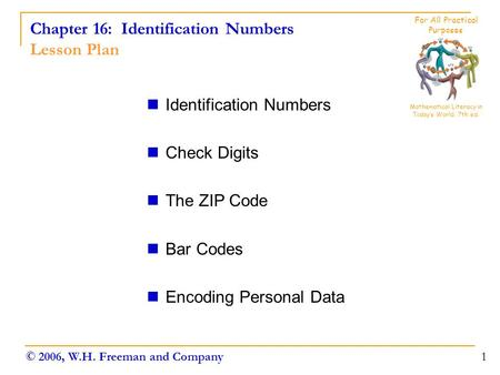 Chapter 16: Identification Numbers Lesson Plan Identification Numbers Check Digits The ZIP Code Bar Codes Encoding Personal Data 1 Mathematical Literacy.