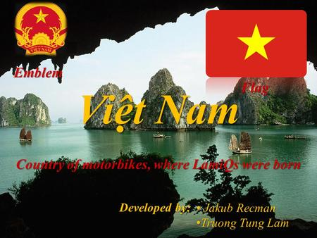 Việt Nam Country of motorbikes, where LamiQs were born Flag Emblem Jakub Recman Truong Tung Lam Truong Tung Lam Developed by: