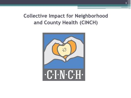 Collective Impact for Neighborhood and County Health (CINCH) 1.