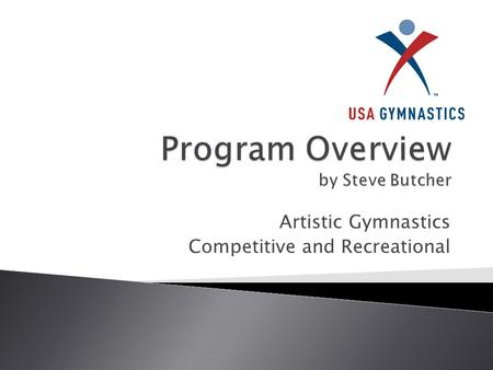 Artistic Gymnastics Competitive and Recreational.