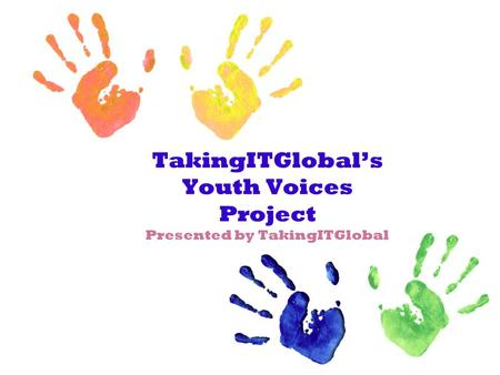 TakingITGlobal's Youth Voices Project Presented by TakingITGlobal.