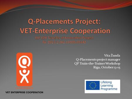 Vita Žunda Q-Placements project manager QP Train-the-Trainer Workshop Riga, October 13-15.