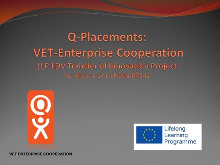 Full Title: «Q-Placements: VET-Enterprise Cooperation for Quality Assurance of VET Placements and Apprenticeships: Introducing Q-Placements Model» «Q-Placements»