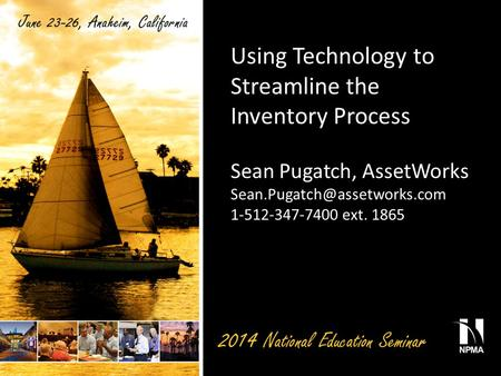 Using Technology to Streamline the Inventory Process Sean Pugatch, AssetWorks 1-512-347-7400 ext. 1865.