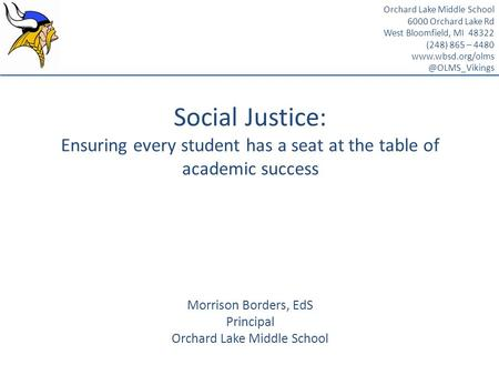 Social Justice: Ensuring every student has a seat at the table of academic success Morrison Borders, EdS Principal Orchard Lake Middle School Orchard Lake.