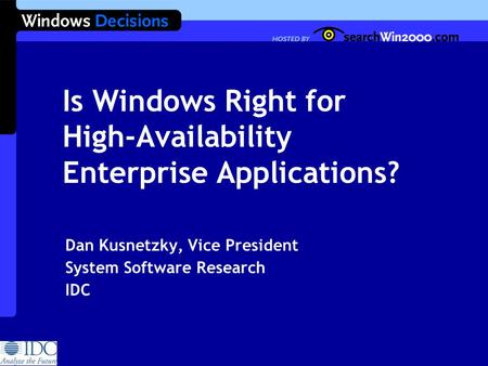 Is Windows Right for High-Availability Enterprise Applications? Dan Kusnetzky, Vice President System Software Research IDC.