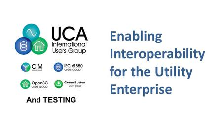 Enabling Interoperability for the Utility Enterprise And TESTING.