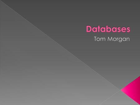 Databases Tom Morgan.