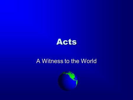 Acts A Witness to the World. The Book of Acts The Author: Luke –Acts is a sequel. –Luke begins by referencing his first book. –Both books are dedicated.