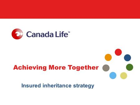 Achieving More Together Insured inheritance strategy.