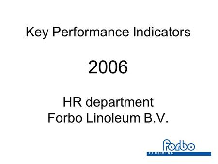 Key Performance Indicators 2006 HR department Forbo Linoleum B.V.