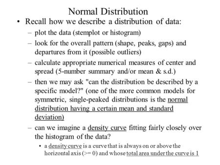 Normal Distribution Recall how we describe a distribution of data: