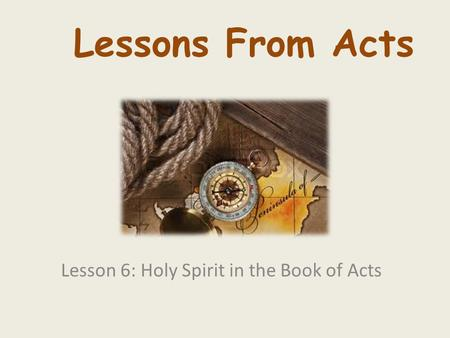 Lesson 6: Holy Spirit in the Book of Acts Lessons From Acts.