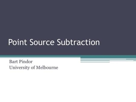 Point Source Subtraction Bart Pindor University of Melbourne.