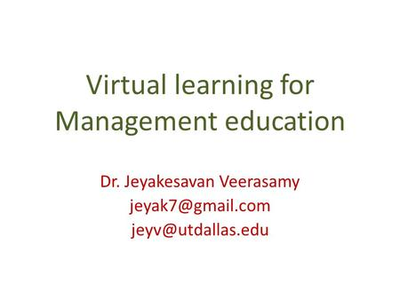 Virtual learning for Management education Dr. Jeyakesavan Veerasamy
