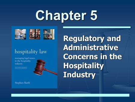 Chapter 5 Regulatory and Administrative Concerns in the Hospitality Industry.