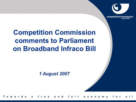 Competition Commission comments to Parliament on Broadband Infraco Bill 1 August 2007.