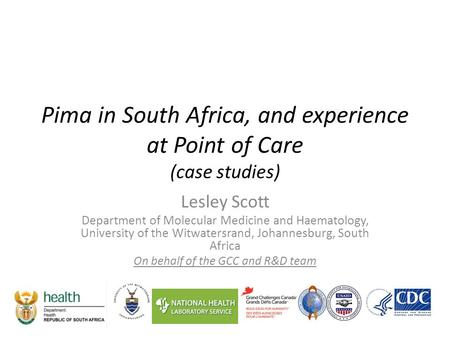 Pima in South Africa, and experience at Point of Care (case studies) Lesley Scott Department of Molecular Medicine and Haematology, University of the Witwatersrand,