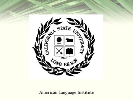 American Language Institute. City of Long Beach Long Beach is a large city located in Southern California, USA, on the Pacific coast. Situated in Los.