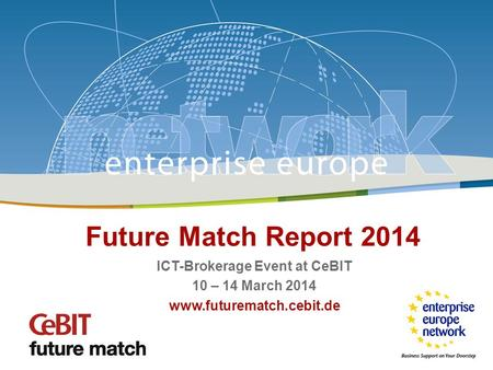 Future Match / CeBIT 2014 Matthias Wurch, Leibniz University Hanover Future Match Report 2014 ICT-Brokerage Event at CeBIT 10 – 14 March 2014 www.futurematch.cebit.de.