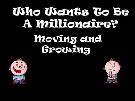Who Wants To Be A Millionaire? Moving and Growing.