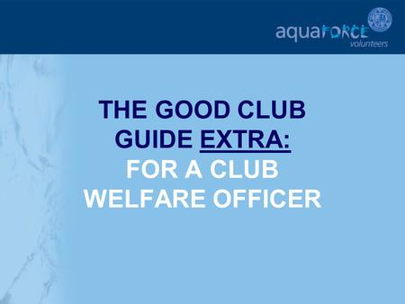 THE GOOD CLUB GUIDE EXTRA: FOR A CLUB WELFARE OFFICER.