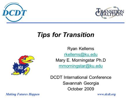 Making Futures Happenwww.dcdt.org Tips for Transition Ryan Kellems Mary E. Morningstar Ph.D DCDT International Conference.