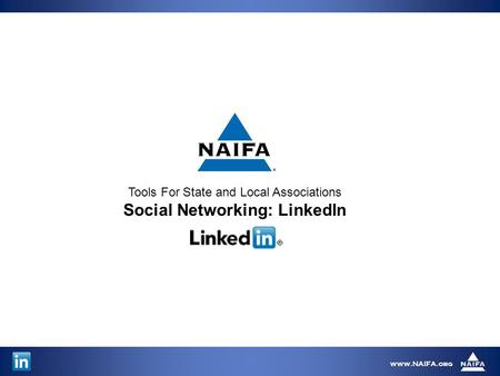 Www.NAIFA.org Tools For State and Local Associations Social Networking: LinkedIn.