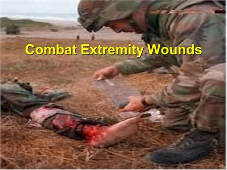 "Combat extremity Wounds Combat Extremity Wounds. . "" Improvements in body armor have reduced axial trauma, but the overall percentage of skeletal trauma."