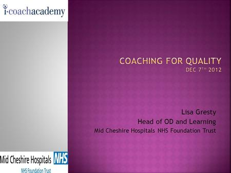 Lisa Gresty Head of OD and Learning Mid Cheshire Hospitals NHS Foundation Trust.