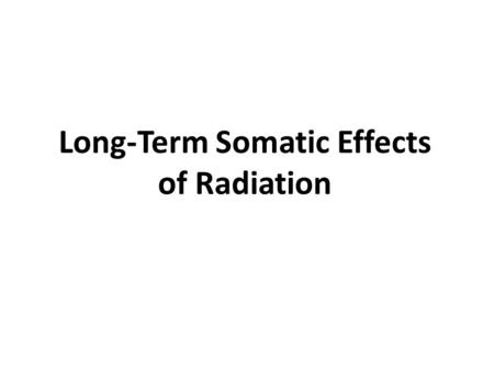 Long-Term Somatic Effects of Radiation