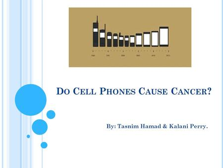 D O C ELL P HONES C AUSE C ANCER ? By: Tasnim Hamad & Kalani Perry.