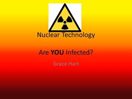 Nuclear Technology Are YOU Infected? Grace Hart. Cell Phone Radiation Cell phones emit radiofrequency a form of non-ionizing electromagnetic radiation,
