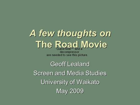 A few thoughts on The Road Movie Geoff Lealand Screen and Media Studies University of Waikato May 2009.