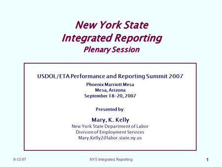 9-12-07NYS Integrated Reporting 1 New York State Integrated Reporting Plenary Session USDOL/ETA Performance and Reporting Summit 2007 Phoenix Marriott.
