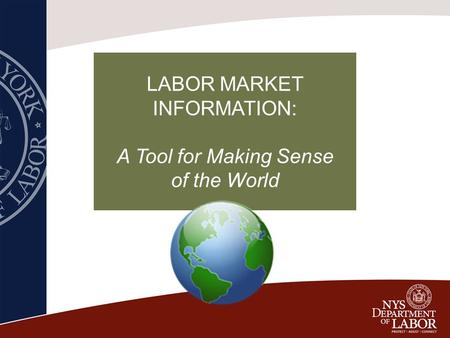 LABOR MARKET INFORMATION: A Tool for Making Sense of the World.