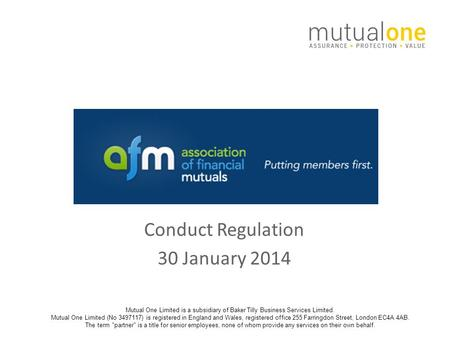 Conduct Regulation 30 January 2014 Mutual One Limited is a subsidiary of Baker Tilly Business Services Limited. Mutual One Limited (No 3497117) is registered.
