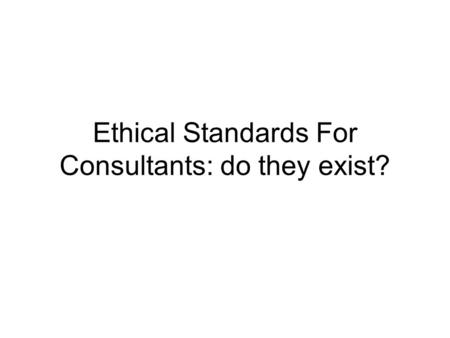 Ethical Standards For Consultants: do they exist?.
