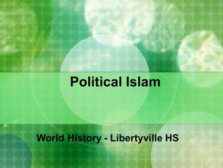 Political Islam World History - Libertyville HS. Why Did Islam Spread?  Before death in 632, Muhammad told followers to spread Muslim faith to rest of.