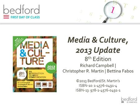 Media & Culture, 2013 Update 8 th Edition Richard Campbell | Christopher R. Martin | Bettina Fabos ©2013 Bedford/St. Martin's ISBN-10: 1-4576-0491-4 ISBN-13: