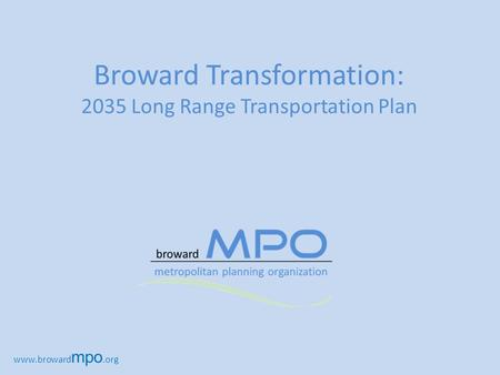 Broward Transformation: 2035 Long Range Transportation Plan www.broward mpo.org.