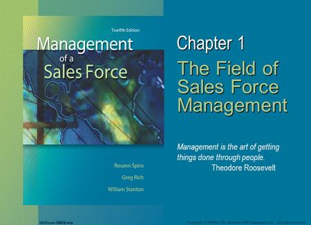 McGraw-Hill/Irwin Copyright © 2008 by The McGraw-Hill Companies, Inc. All rights reserved. Chapter 1 The Field of Sales Force Management Management is.