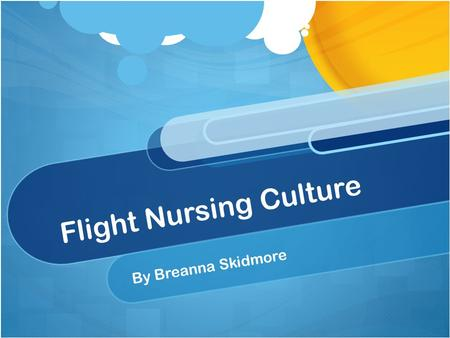 Flight Nursing Culture By Breanna Skidmore. U.S. Military Little interest until WWII Training programs started during the war