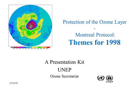 20/08/98 Protection of the Ozone Layer - Montreal Protocol: Themes for 1998 A Presentation Kit UNEP Ozone Secretariat.