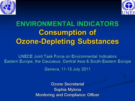 ENVIRONMENTAL INDICATORS Consumption of Ozone-Depleting Substances UNECE Joint Task Force on Environmental Indicators Eastern Europe, the Caucasus, Central.