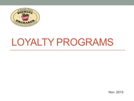 LOYALTY PROGRAMS Nov. 2013. What is a Loyalty Program? Loyalty programs are structured marketing efforts that reward, and therefore encourage, loyal buying.