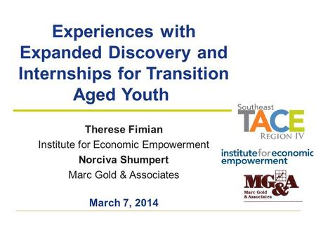 Experiences with Expanded Discovery and Internships for Transition Aged Youth Therese Fimian Institute for Economic Empowerment Norciva Shumpert Marc Gold.