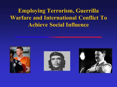 Employing Terrorism, Guerrilla Warfare and International Conflict To Achieve Social Influence.