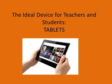 The Ideal Device for Teachers and Students: TABLETS.