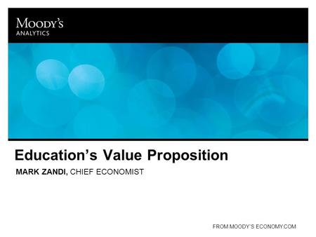 Education's Value Proposition MARK ZANDI, CHIEF ECONOMIST FROM MOODY'S ECONOMY.COM.